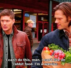 I can't live on Rabbit Food Supernatural